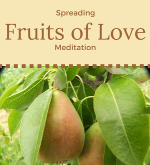 Spreading Fruits of Love Meditation
